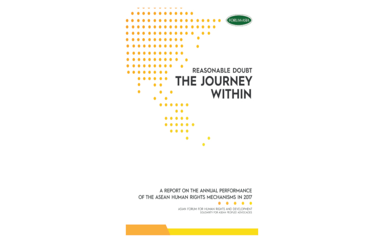 Reasonable Doubt, the Journey Within – A Report on the Performance of the ASEAN Human Rights Mechanisms in 2017