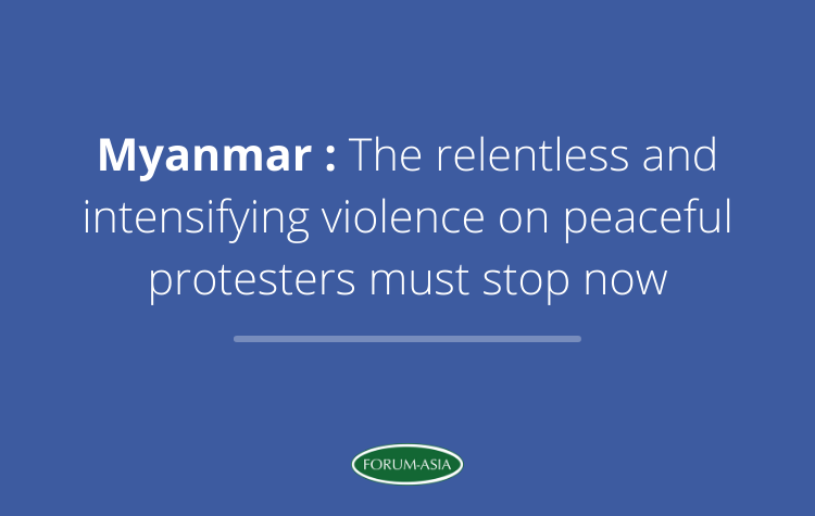 [Media Lines] Myanmar: The relentless and intensifying violence on peaceful protesters must stop now