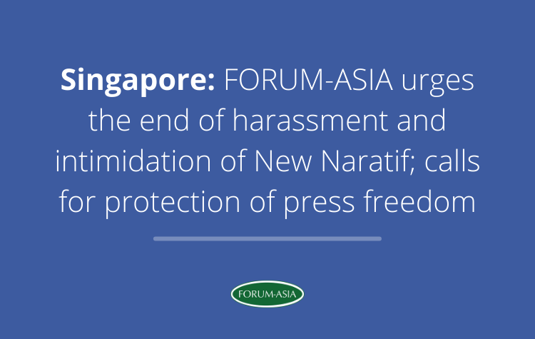 [Media Lines] Singapore: FORUM-ASIA urges the end of harassment and intimidation of New Naratif; calls for protection of press freedom